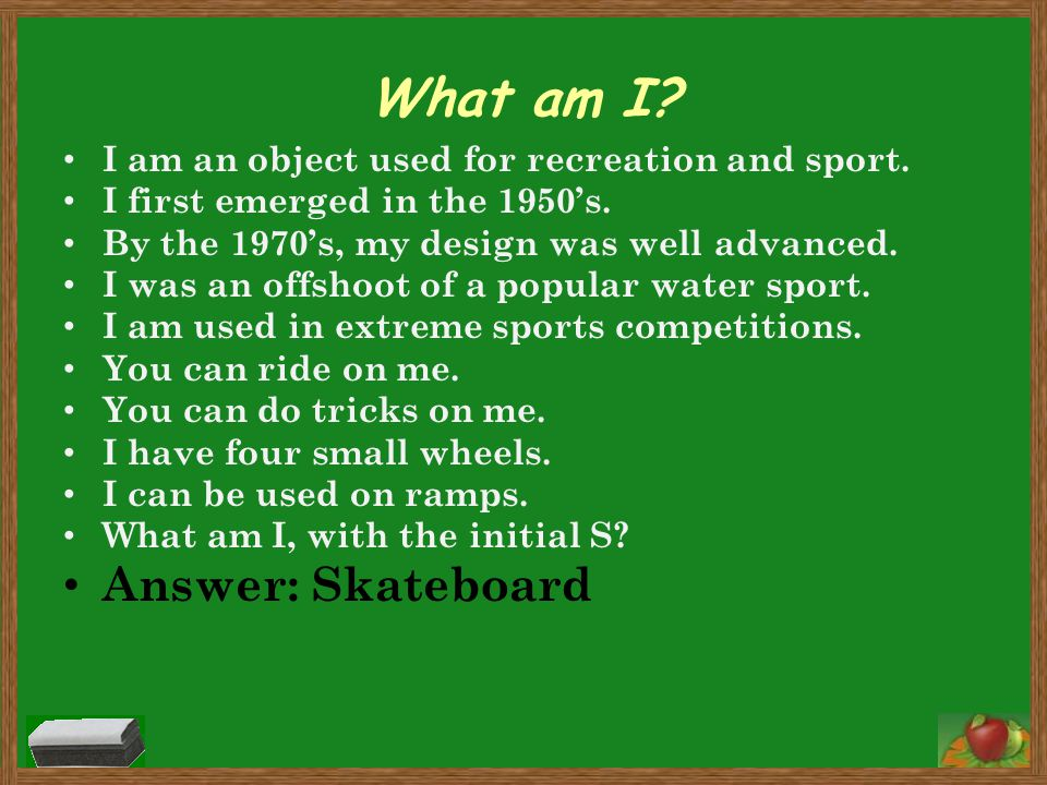 What am I? I am an object used for recreation and sport. I first emerged in the 1950's. By the 1970's, my design was well advanced. I was an offshoot