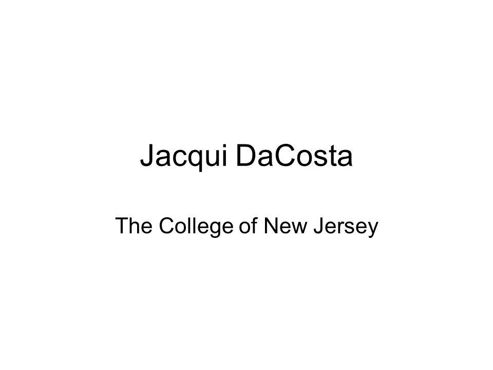 Jacqui DaCosta The College of New Jersey