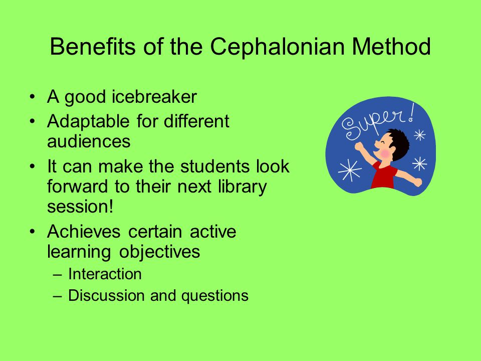 Benefits of the Cephalonian Method A good icebreaker Adaptable for different audiences It can make the students look forward to their next library ses