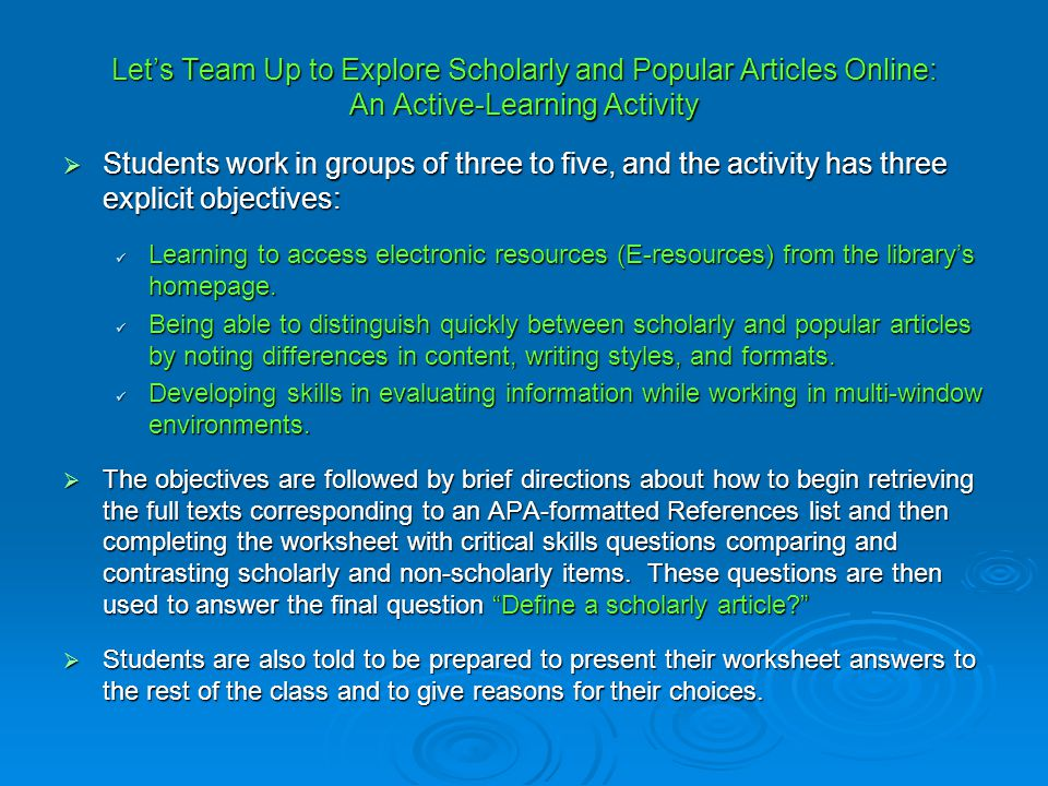 Let's Team Up to Explore Scholarly and Popular Articles Online: An Active-Learning Activity  Students work in groups of three to five, and the activi