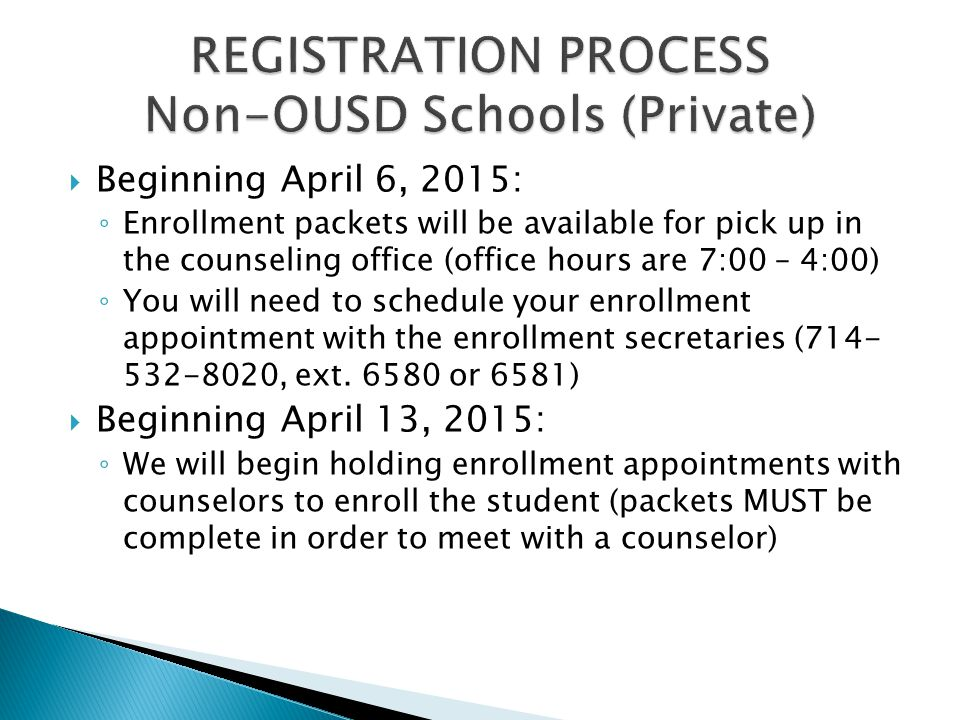  Beginning April 6, 2015: ◦ Enrollment packets will be available for pick up in the counseling office (office hours are 7:00 – 4:00) ◦ You will need to schedule your enrollment appointment with the enrollment secretaries (714- 532-8020, ext.