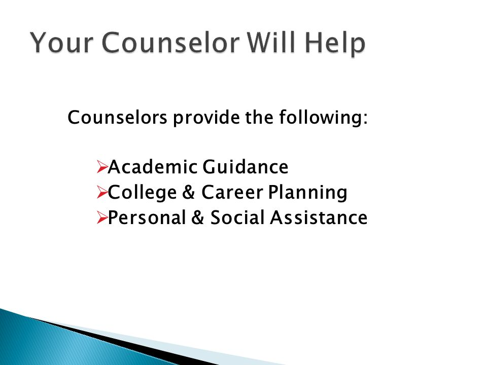 Counselors provide the following:  Academic Guidance  College & Career Planning  Personal & Social Assistance