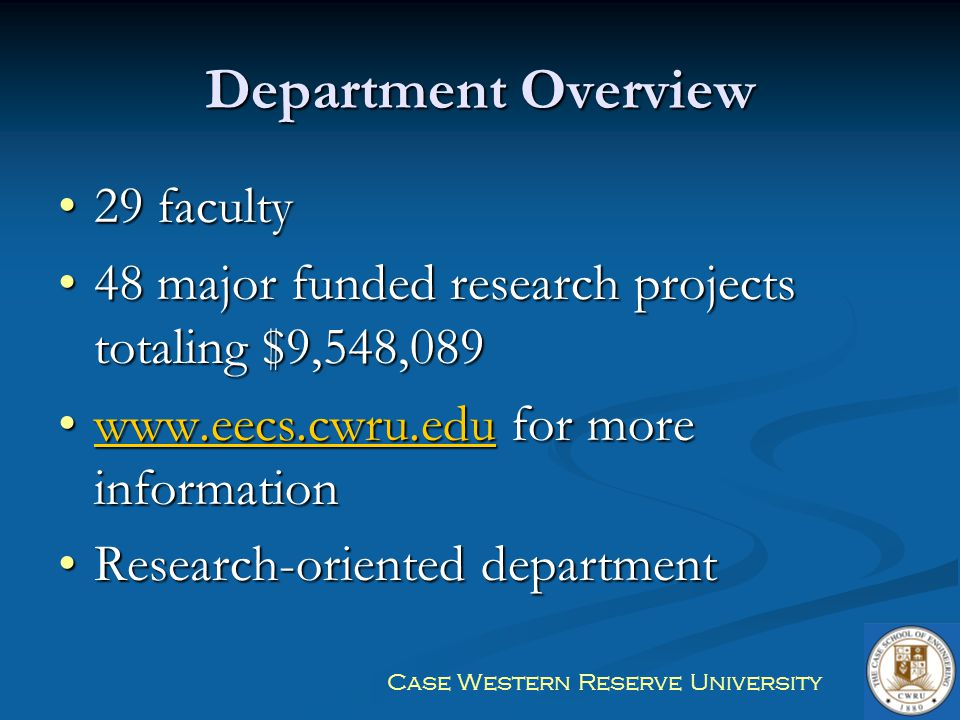 Case Western Reserve University Department Overview 29 faculty29 faculty 48 major funded research projects totaling $9,548,08948 major funded research