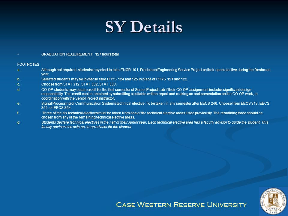 Case Western Reserve University SY Details GRADUATION REQUIREMENT: 127 hours total FOOTNOTES a. a.Although not required, students may elect to take EN