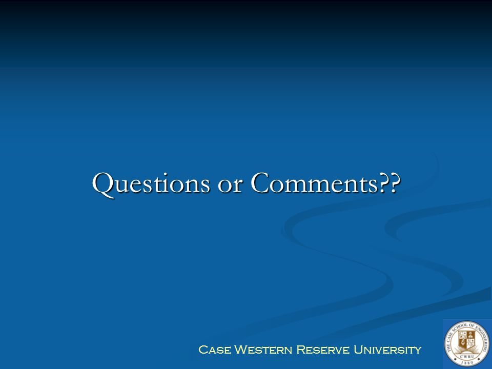 Case Western Reserve University Questions or Comments??