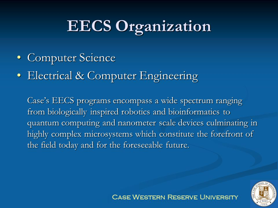 Case Western Reserve University EECS Organization Computer ScienceComputer Science Electrical & Computer EngineeringElectrical & Computer Engineering