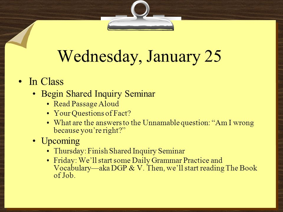 Wednesday, January 25 In Class Begin Shared Inquiry Seminar Read Passage Aloud Your Questions of Fact.