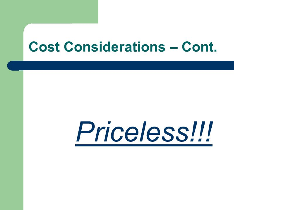 Cost Considerations – Cont. Priceless!!!