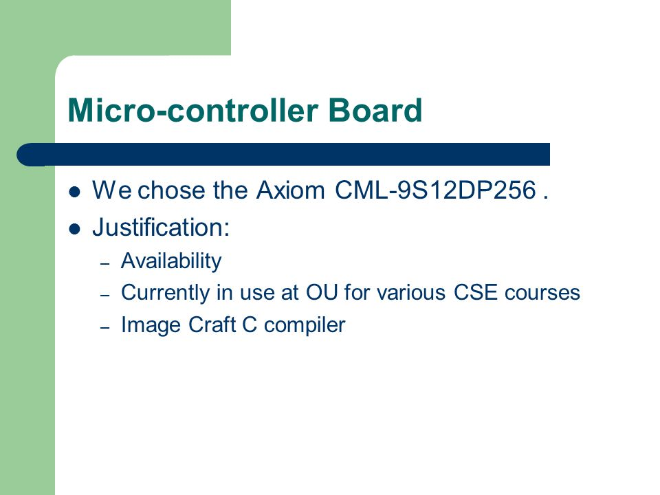 Micro-controller Board We chose the Axiom CML-9S12DP256.
