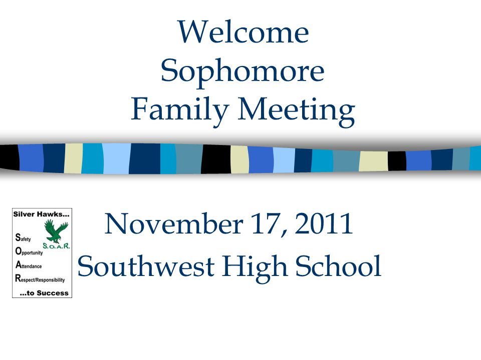 Welcome Sophomore Family Meeting November 17, 2011 Southwest High School