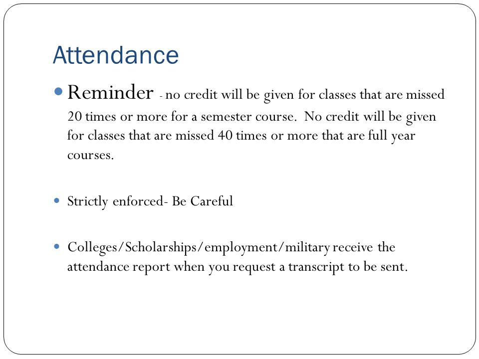 Attendance Reminder - no credit will be given for classes that are missed 20 times or more for a semester course. No credit will be given for classes