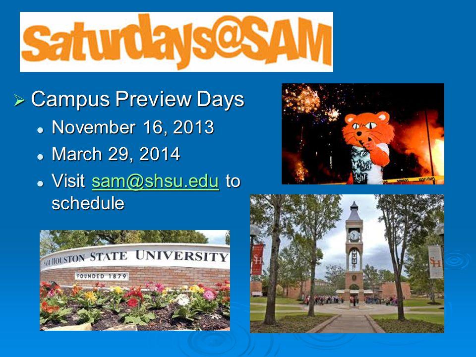  Campus Preview Days November 16, 2013 November 16, 2013 March 29, 2014 March 29, 2014 Visit sam@shsu.edu to schedule Visit sam@shsu.edu to schedulesam@shsu.edu