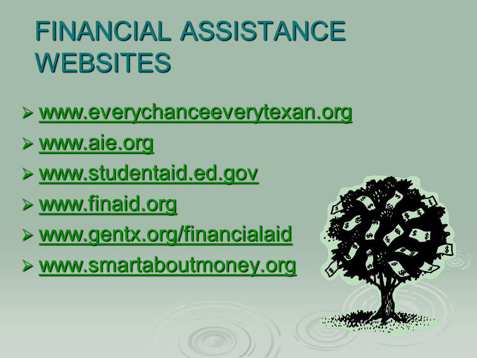 FINANCIAL ASSISTANCE WEBSITES  www.everychanceeverytexan.org www.everychanceeverytexan.org  www.aie.org www.aie.org  www.studentaid.ed.gov www.studentaid.ed.gov  www.finaid.org www.finaid.org  www.gentx.org/financialaid www.gentx.org/financialaid  www.smartaboutmoney.org www.smartaboutmoney.org