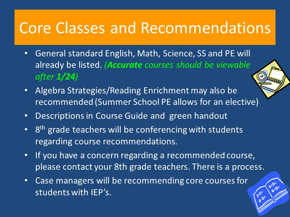 Core Classes and Recommendations General standard English, Math, Science, SS and PE will already be listed. (Accurate courses should be viewable after