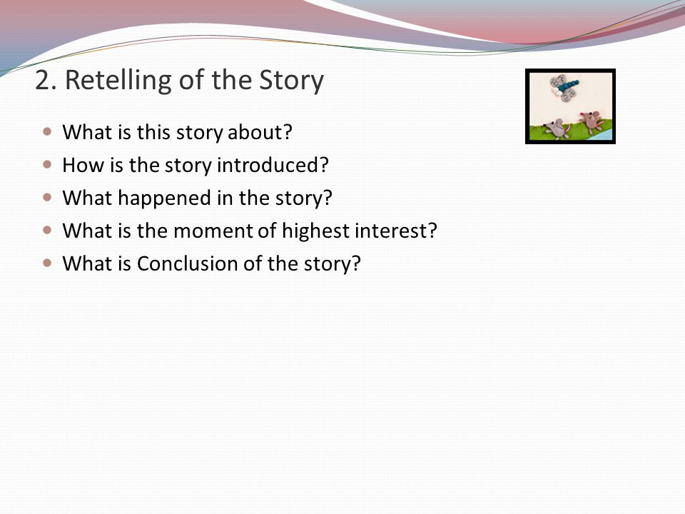 2.Retelling of the Story What is this story about.