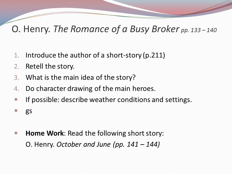 O.Henry. The Romance of a Busy Broker pp. 133 – 140 1.