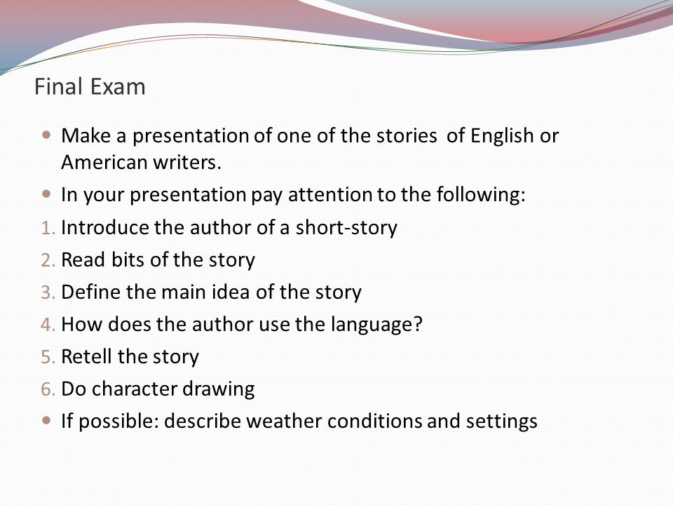 Final Exam Make a presentation of one of the stories of English or American writers.