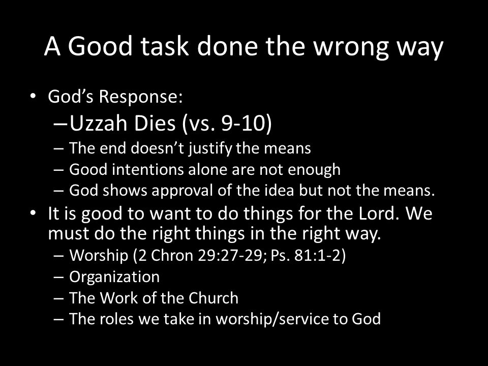 A Good task done the wrong way God's Response: – Uzzah Dies (vs.