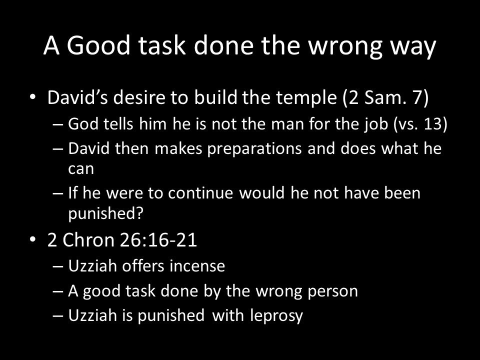 A Good task done the wrong way David's desire to build the temple (2 Sam.