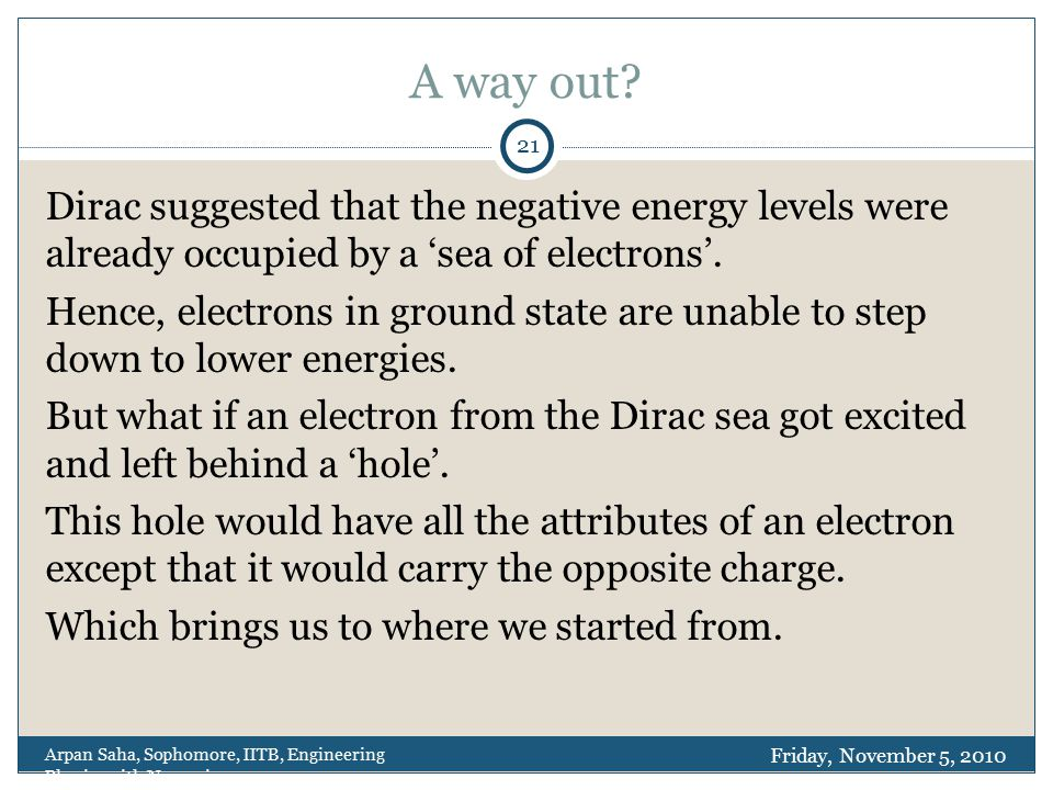 A way out? Dirac suggested that the negative energy levels were already occupied by a 'sea of electrons'. Hence, electrons in ground state are unable