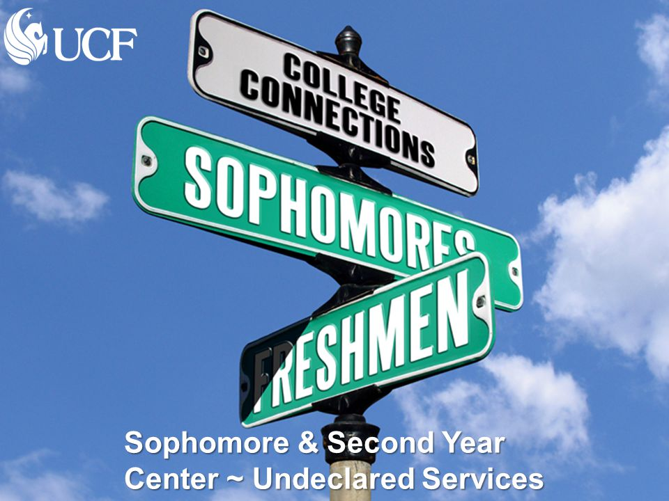 WELCOME Sophomore & Second Year Center ~ Undeclared Services