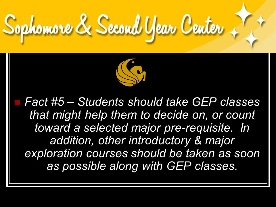 Myth #5 – Major exploring students should first concentrate on completion of General Education Program classes - before looking ahead to possible majo