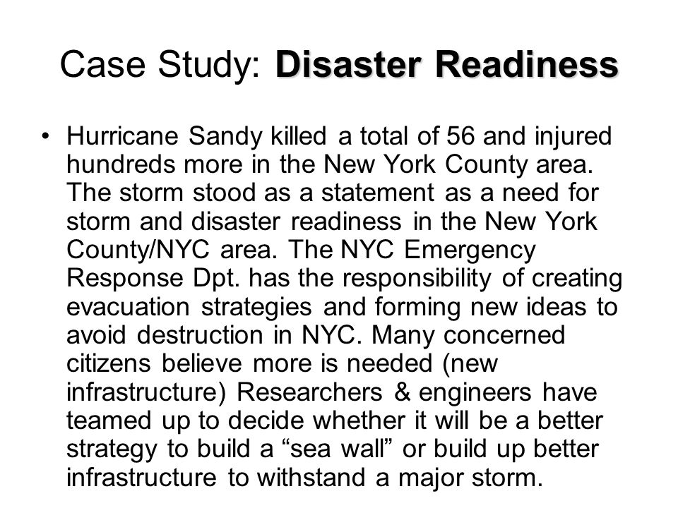 Disaster Readiness Case Study: Disaster Readiness Hurricane Sandy killed a total of 56 and injured hundreds more in the New York County area.