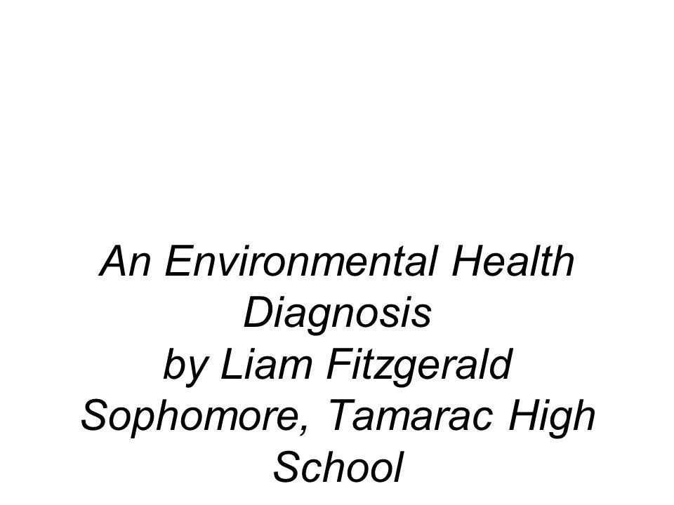 An Environmental Health Diagnosis by Liam Fitzgerald Sophomore, Tamarac High School