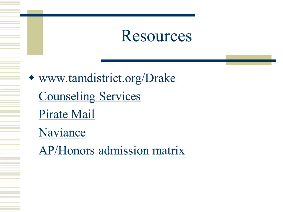 Resources  www.tamdistrict.org/Drake Counseling Services Pirate Mail Naviance AP/Honors admission matrix