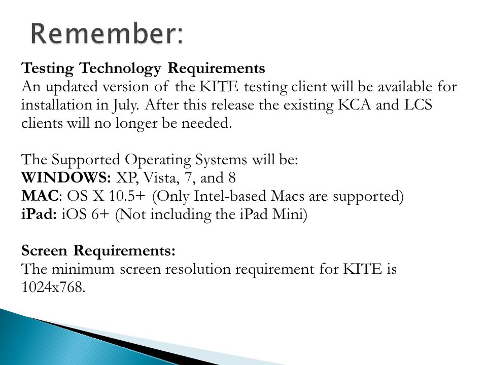 Testing Technology Requirements An updated version of the KITE testing client will be available for installation in July.