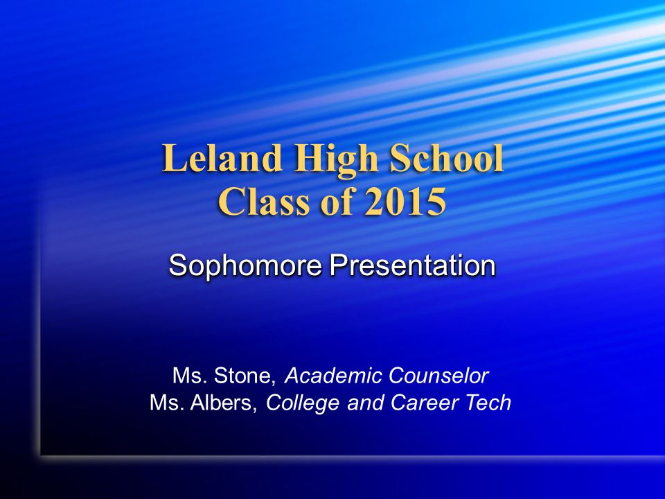 Leland High School Class of 2015 Sophomore Presentation Ms.