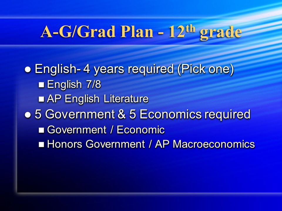 A-G / Grad Plan - 11 th grade Visual Performing Arts- 2 years required Visual Performing Arts- 2 years required If you have already done 2 years, do not choose any more VPA classes If you have already done 2 years, do not choose any more VPA classes Otherwise choose one of these examples: Otherwise choose one of these examples: Drawing- (Adv.