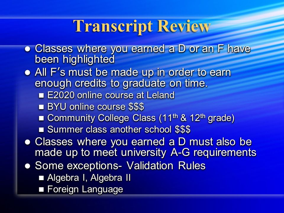 Transcript Review Classes where you earned a D or an F have been highlighted Classes where you earned a D or an F have been highlighted All F's must be made up in order to earn enough credits to graduate on time.