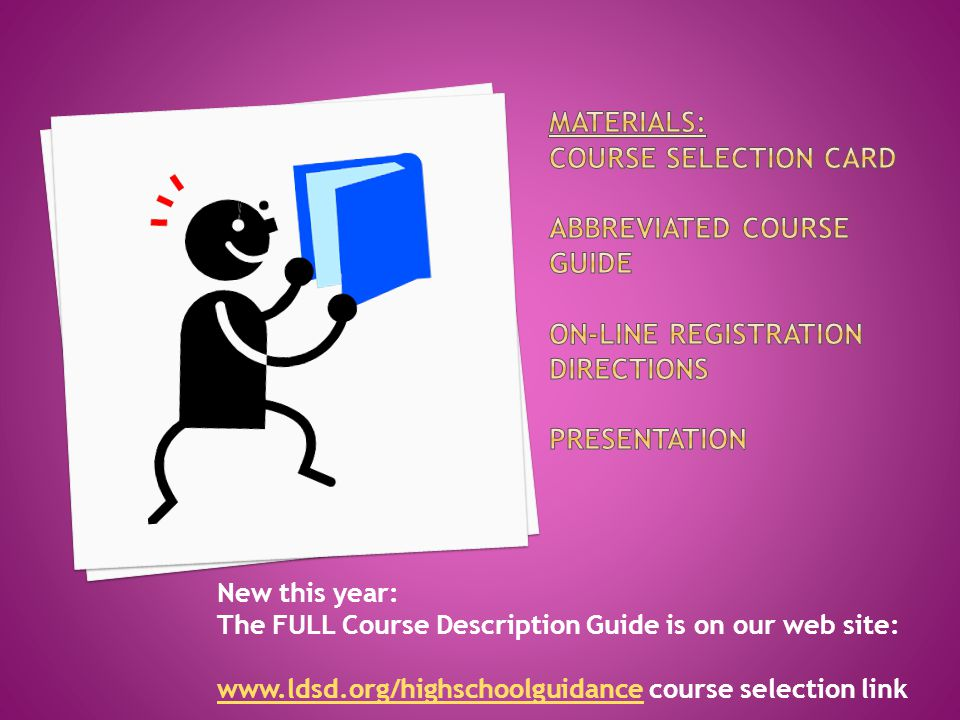 New this year: The FULL Course Description Guide is on our web site: www.ldsd.org/highschoolguidancewww.ldsd.org/highschoolguidance course selection link