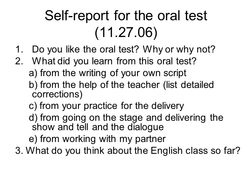 Self-report for the oral test (11.27.06) 1.Do you like the oral test.