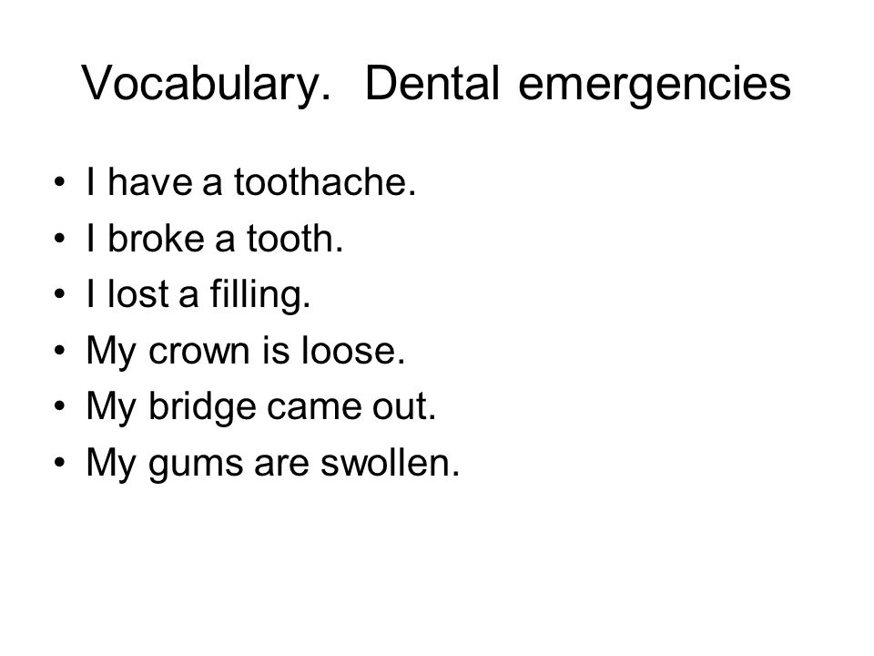 Vocabulary. Dental emergencies I have a toothache.