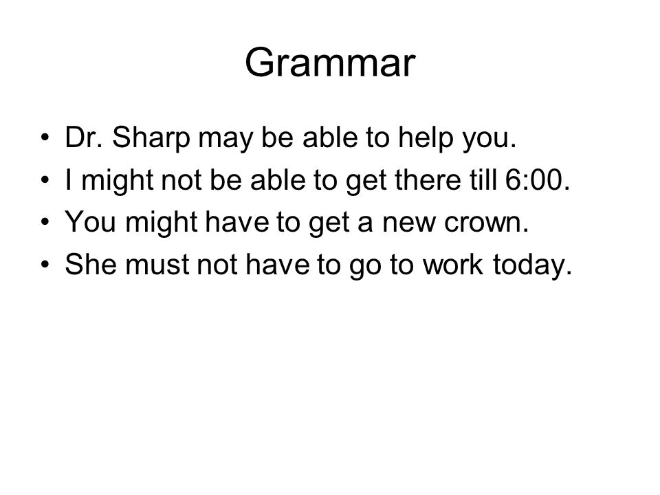Grammar Dr. Sharp may be able to help you. I might not be able to get there till 6:00.