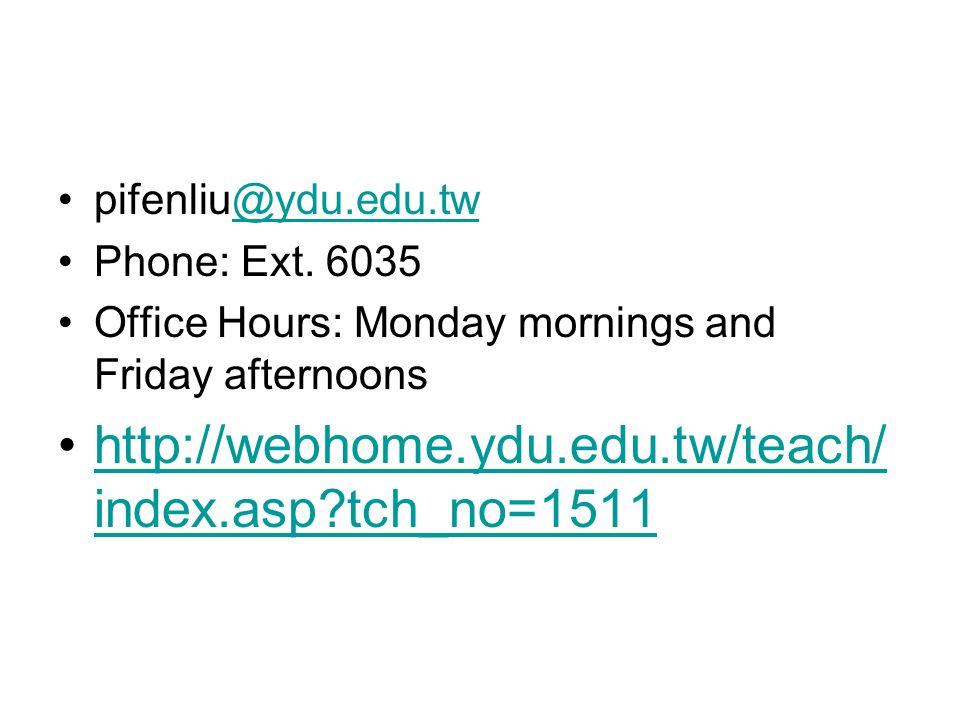 pifenliu@ydu.edu.tw@ydu.edu.tw Phone: Ext. 6035 Office Hours: Monday mornings and Friday afternoons http://webhome.ydu.edu.tw/teach/ index.asp?tch_no=