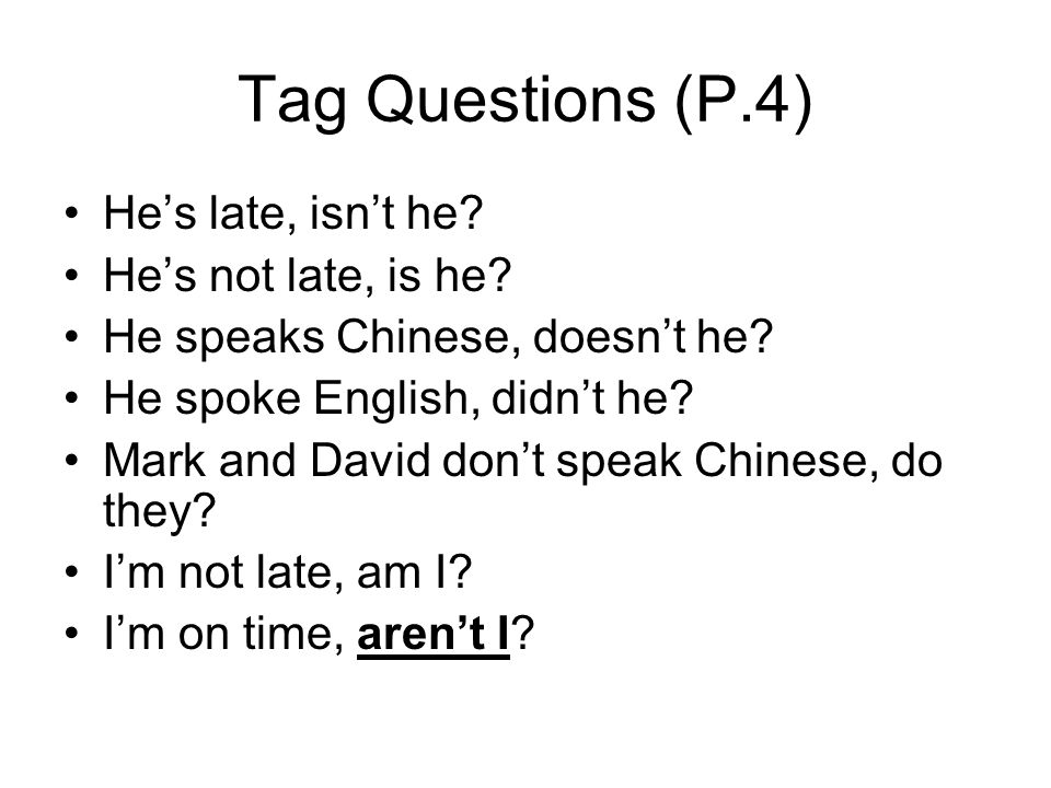 Tag Questions (P.4) He's late, isn't he. He's not late, is he.