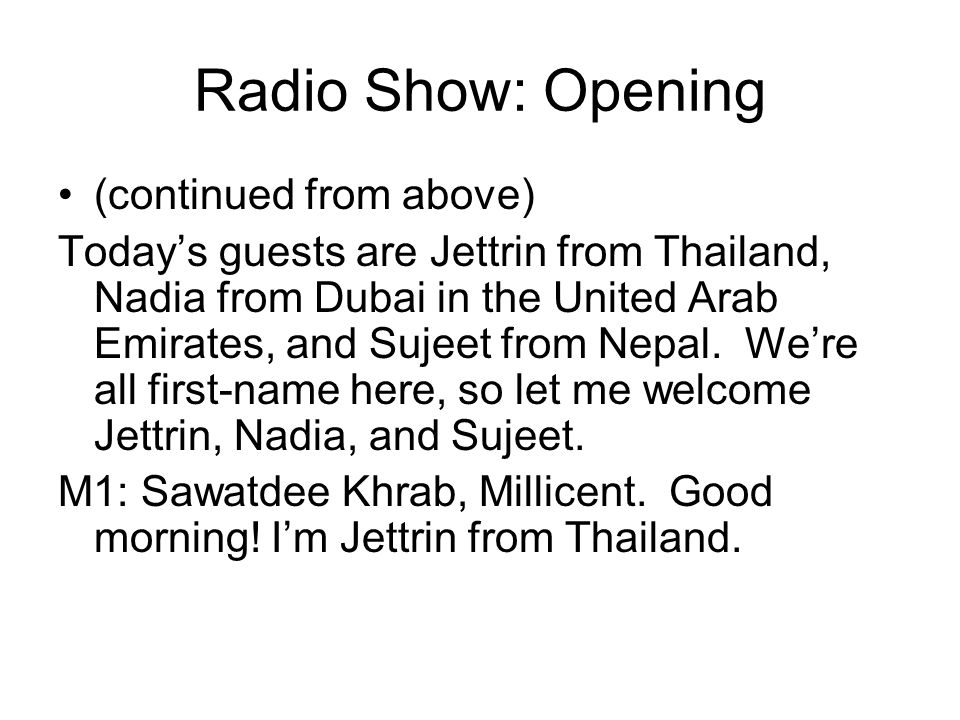 Radio Show: Opening (continued from above) Today's guests are Jettrin from Thailand, Nadia from Dubai in the United Arab Emirates, and Sujeet from Nepal.