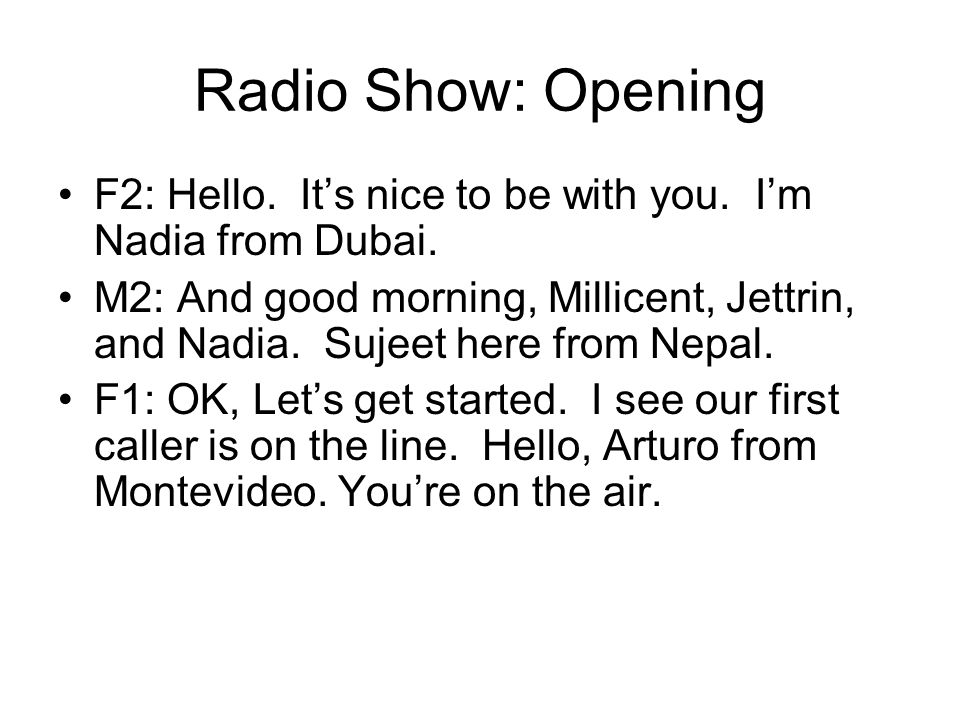 Radio Show: Opening F2: Hello. It's nice to be with you.