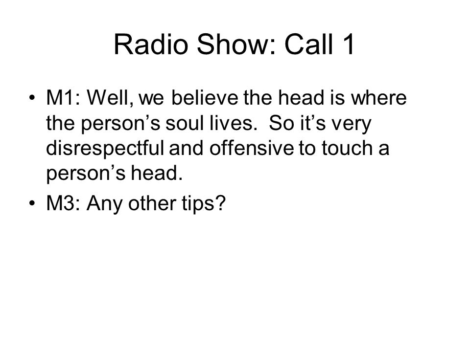 Radio Show: Call 1 M1: Well, we believe the head is where the person's soul lives.