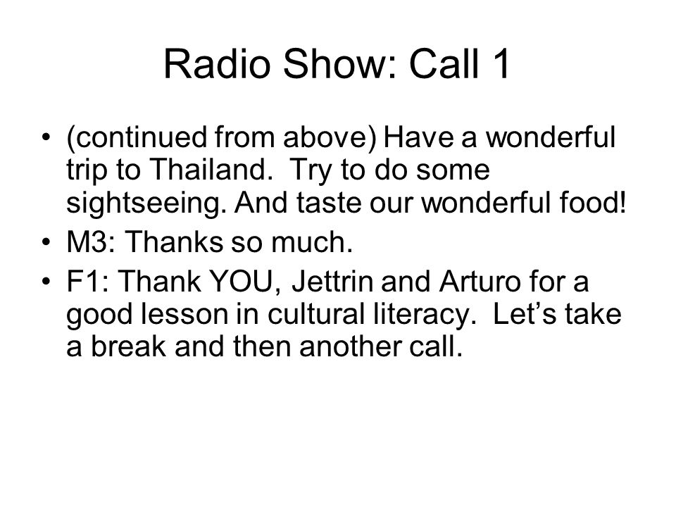 Radio Show: Call 1 (continued from above) Have a wonderful trip to Thailand.