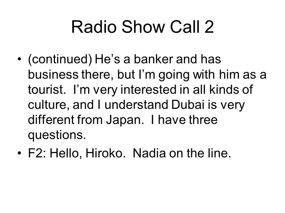 Radio Show Call 2 (continued) He's a banker and has business there, but I'm going with him as a tourist.