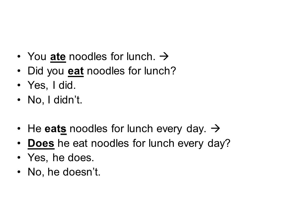 You ate noodles for lunch.  Did you eat noodles for lunch.