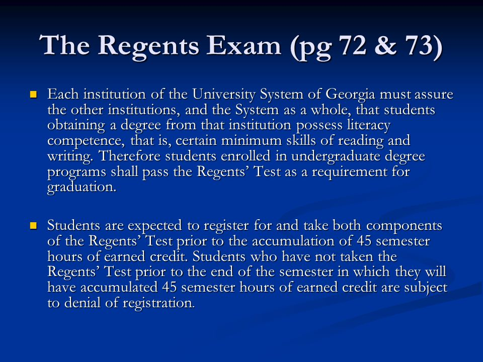 The Regents Exam (pg 72 & 73) Each institution of the University System of Georgia must assure the other institutions, and the System as a whole, that