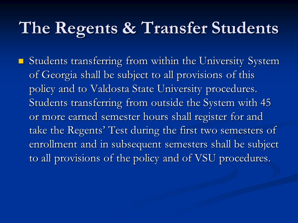 The Regents & Transfer Students Students transferring from within the University System of Georgia shall be subject to all provisions of this policy a