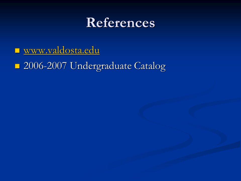 References www.valdosta.edu www.valdosta.edu www.valdosta.edu 2006-2007 Undergraduate Catalog 2006-2007 Undergraduate Catalog