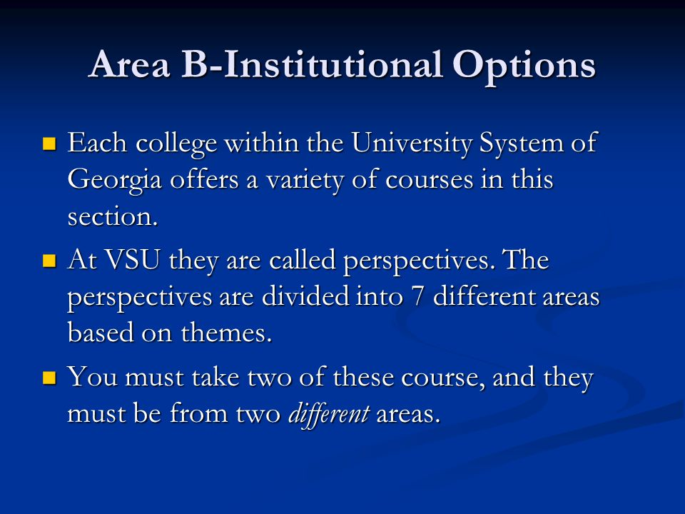 Area B-Institutional Options Each college within the University System of Georgia offers a variety of courses in this section. Each college within the