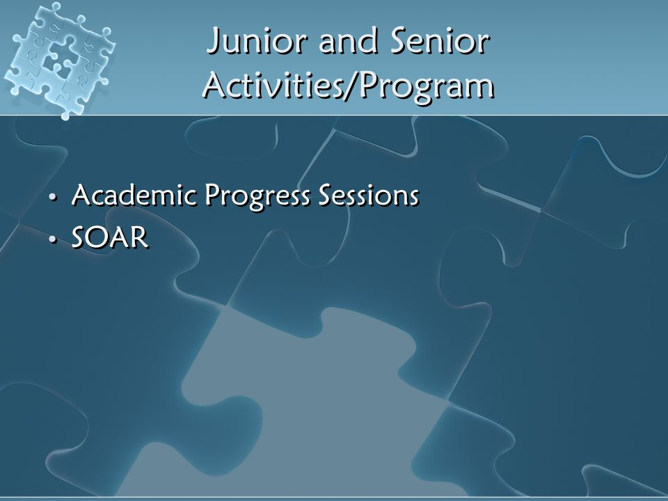 Junior and Senior Activities/Program Academic Progress Sessions SOAR Academic Progress Sessions SOAR